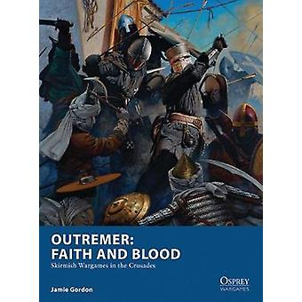 Outremer - Faith and Blood - Skirmish Wargames in the Crusades by Jamie