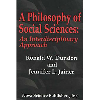 A Philosophy of Social Sciences - An Interdisciplinary Approach by Ron