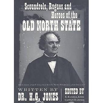Scoundrels - Rogues and Heroes of the Old North State by H G Jones -