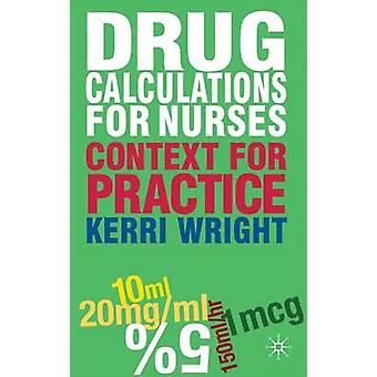 Drug Calculations for Nurses - Context for Practice by Kerri Wright -