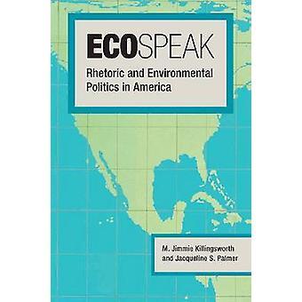 Ecospeak - Rhetoric and Environmental Politics in America by M. Jimmie