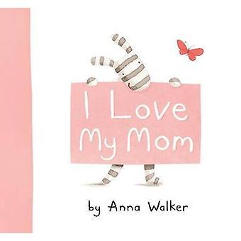 I Love My Mom by Anna Walker - 9781416983187 Book