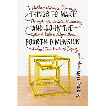 Things to Make and Do in the Fourth Dimension - A Mathematician's Jour