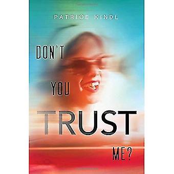 Niet vertrouwt u mij?