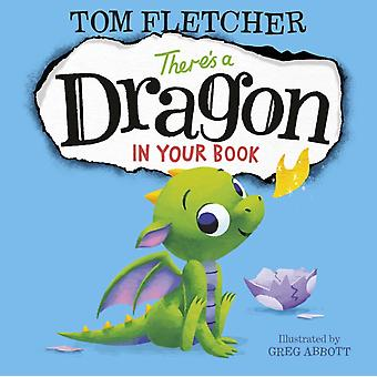 Theres a Dragon in Your Book by Tom Fletcher & Illustrated by Greg Abbott