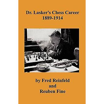 Dr. Laskers Chess Career 18891914 by Reinfeld & Fred