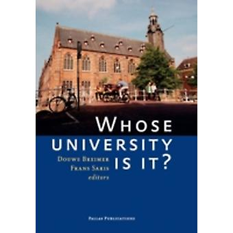 Whose University Is It Proceedings of a Symposium Held 8 June 2005 on the Occasion of the 430th Anniversary of Leiden University by Breimer & Douwe