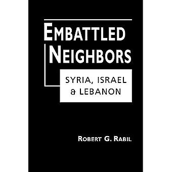 Embattled Neighbors: Syria, Israel and Lebanon