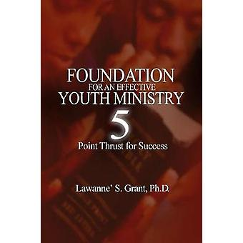 Foundation For An Effective Youth Ministry by Grant & Lawanne S.