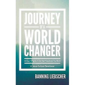 Journey of a World Changer by Liebscher & Banning