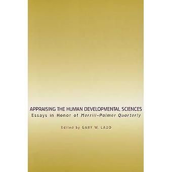 Appraising the Human Developmental Sciences Essays in Honor of MerrillPalmer Quarterly by Ladd & Gary W.