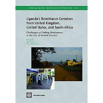 Ugandas Remittance Corridors from United Kingdom United States and South Africa Challenges to Linking Remittances to the Use of Formal Services by Endo & Isaku