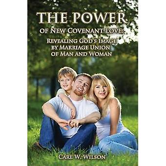 The Power of New Covenant Love by Wilson & Carl W