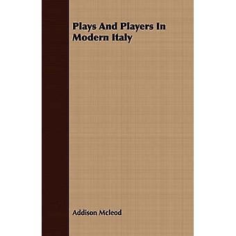 Plays And Players In Modern Italy by Mcleod & Addison