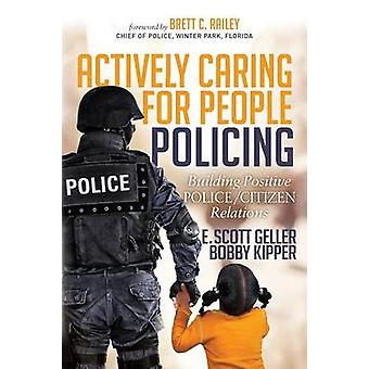 Actively Caring for People Policing Building Positive Police  Citizen Relations by Geller & Scott
