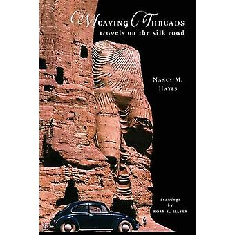 Weaving Threads Travels on the Silk Road by Hayes & Nancy M.