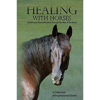 Healing with Horses Growth and Transformation through the Way of the Horse by FEEL Alumni Association