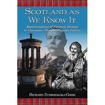 Scotland as We Know It Representations of National Identity in Literature Film and Popular Culture by ZumkhawalaCook & Richard