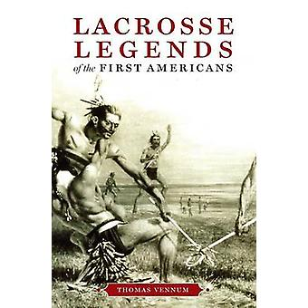Lacrosse Legends of the First Americans by Vennum & Thomas & Jr.