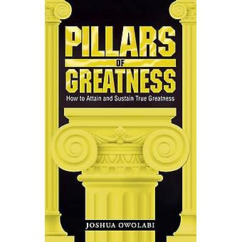 Pillars of Greatness How to Attain and Sustain True Greatness by Owolabi & Joshua