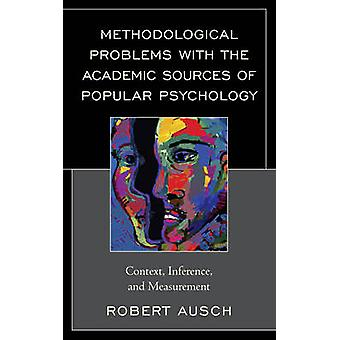 Methodological Problems with the Academic Sources of Popular Psychology Context Inference and Measurement by Ausch & Robert