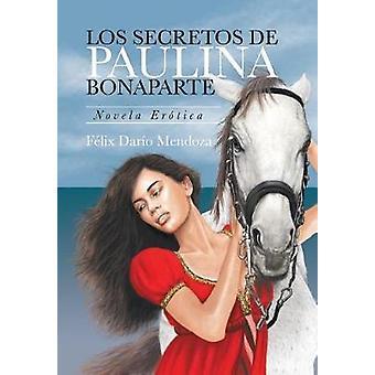 Los Secretos De Paulina Bonaparte Novela Ertica by Mendoza & Flix Daro