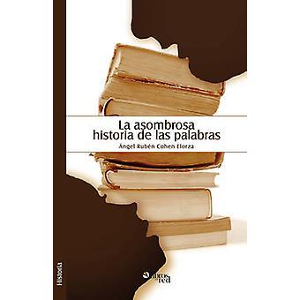 La Asombrosa Historia de Las Palabras by Cohen Elorza & Angel Ruben