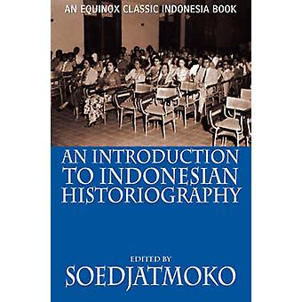 An Introduction to Indonesian Historiography by Soedjatmoko