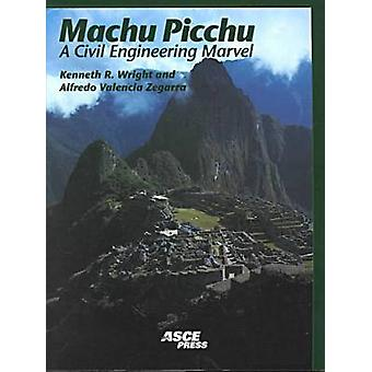 Machu Picchu - A Civil Engineering Marvel by Kenneth R. Wright - 97807