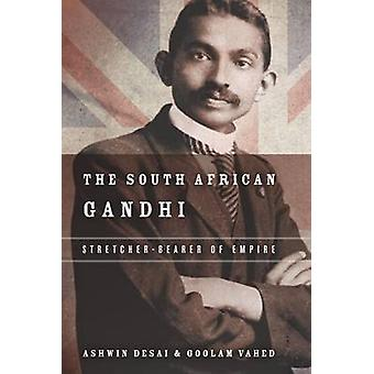 The South African Gandhi - Stretcher-Bearer of Empire by Ashwin Desai