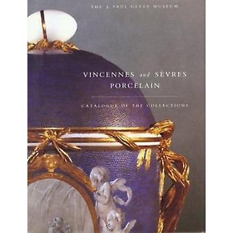 Vincennes and Sevres Porcelain - Catalogue of the Collections of the J