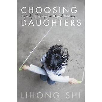 Choosing Daughters - Family Change in Rural China by Lihong Shi - 9781