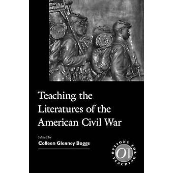 Teaching the Literatures of the American Civil War by Colleen Glenney