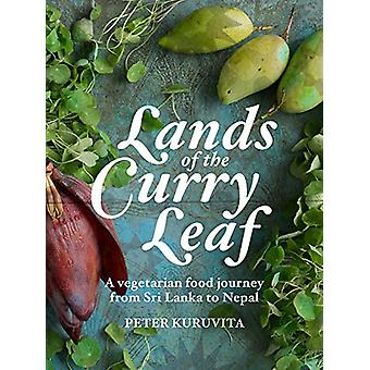 Lands of the Curry Leaf - A vegetarian food journey from Sri Lanka to