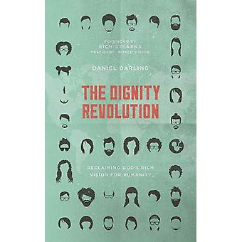 The Dignity Revolution - Reclaiming God's Rich Vision for Humanity by