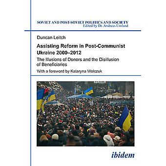 Assisting Reform in Post-Communist Ukraine - 2000 - The Illusions of