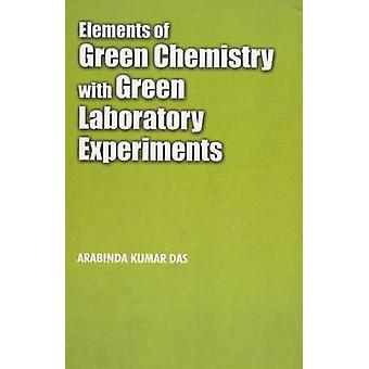 Elements of Green Chemistry with Green Laboratory Experiments by Arab