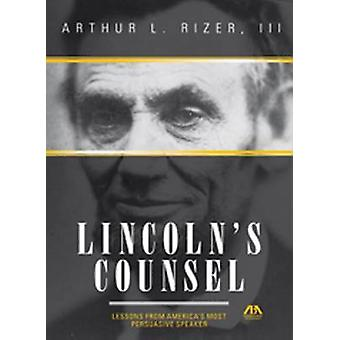 Lincoln's Counsel - Lessons from America's Most Persuasive Speaker by