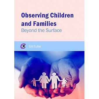 Observing Children and Families - Beyond the Surface by Gill Butler -
