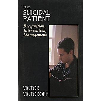The Suicidal Patient - Recognition - Intervention - Management by Vict