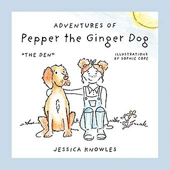 Adventures of Pepper the Ginger Dog - The Den by Jessica Knowles - 978