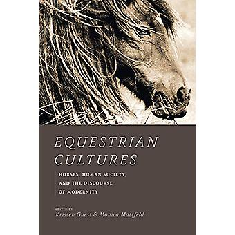 Equestrian Cultures - Horses - Human Society - and the Discourse of Mo