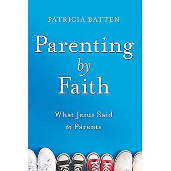 Book - Parenting by Faith - What Jesus Said to Parents by Patricia Batt