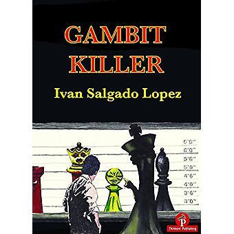 Gambit Killer by Ivan Lopez Salgado - 9789492510266 Book