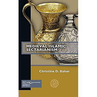 Medieval Islamic Sectarianism by Christine D. Baker - 9781641890823 B
