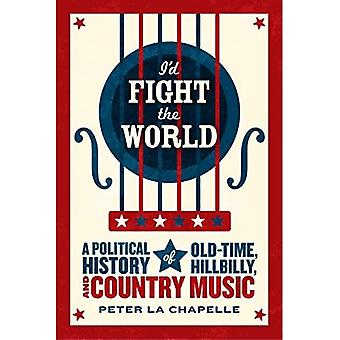 I'd Fight the World: A Political History of Old-Time, Hillbilly, and Country Music
