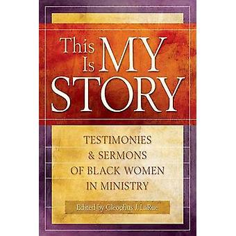 Detta är min berättelse - vittnesmål och predikningar av svarta kvinnor i ministeriet