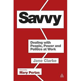 Savvy - Dealing with People - Power and Politics at Work by Jane Clark