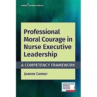 Professionellt moraliskt mod i sjuksköterskans verkställande ledarskap - En competenc