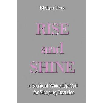Rise and Shine - A Spiritual Wake-Up Call for Sleeping Beauties by Bir